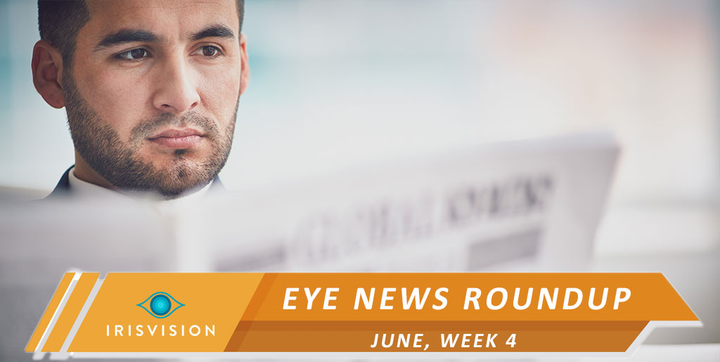 Eye News Roundup – June, Week 4