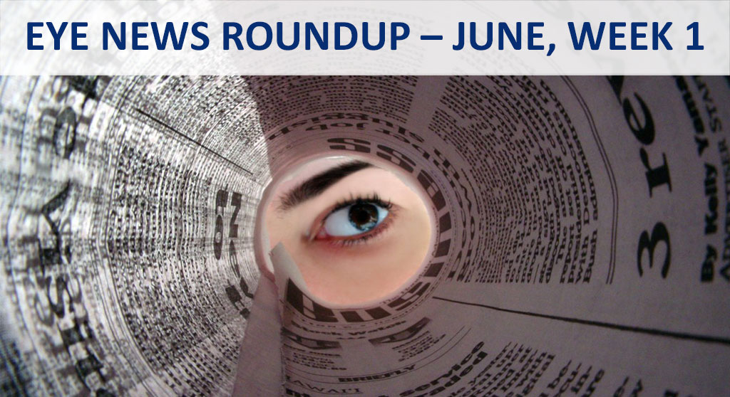 Eye News Roundup – June, Week 1